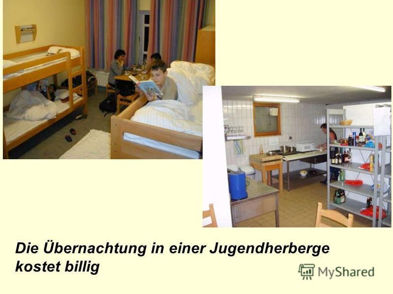 Die Übernachtung in einer Jugendherberge kostet billig