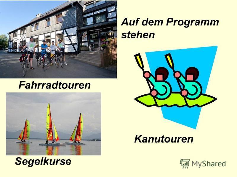 Auf dem Programm stehen Fahrradtouren Kanutouren Segelkurse