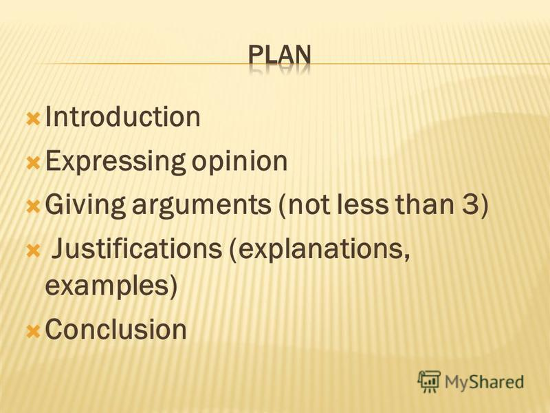Introduction Expressing opinion Giving arguments (not less than 3) Justifications (explanations, examples) Conclusion