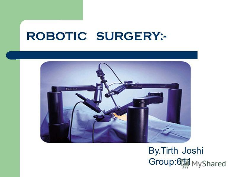 ROBOTIC SURGERY:- By.Tirth Joshi Group:611