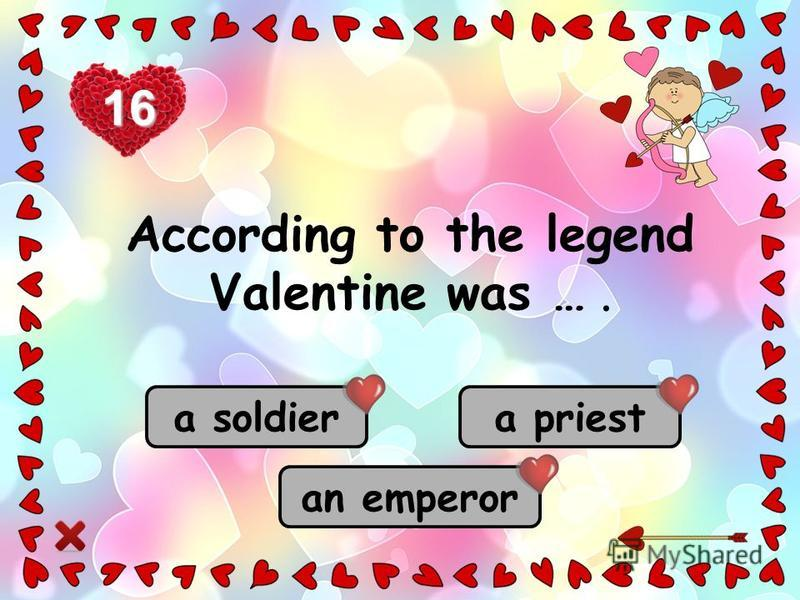 a priest a soldier an emperor 16 According to the legend Valentine was ….