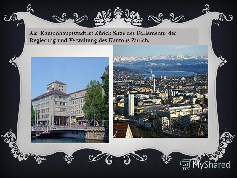 Als Kantonhauptstadt ist Zürich Sitze des Parlaments, der Regierung und Verwaltung des Kantons Zürich.