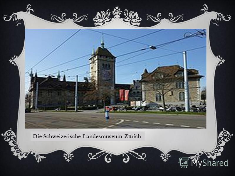 Die Schweizerische Landesmuseum Zürich