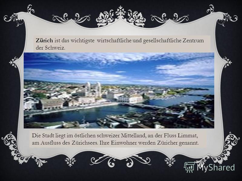 Z ü rich ist das wichtigste wirtschaftliche und gesellschaftliche Zentrum der Schweiz. Die Stadt liegt im östlichen schweizer Mittelland, an der Fluss Limmat, am Ausfluss des Zürichsees. Ihre Einwohner werden Züricher genannt.