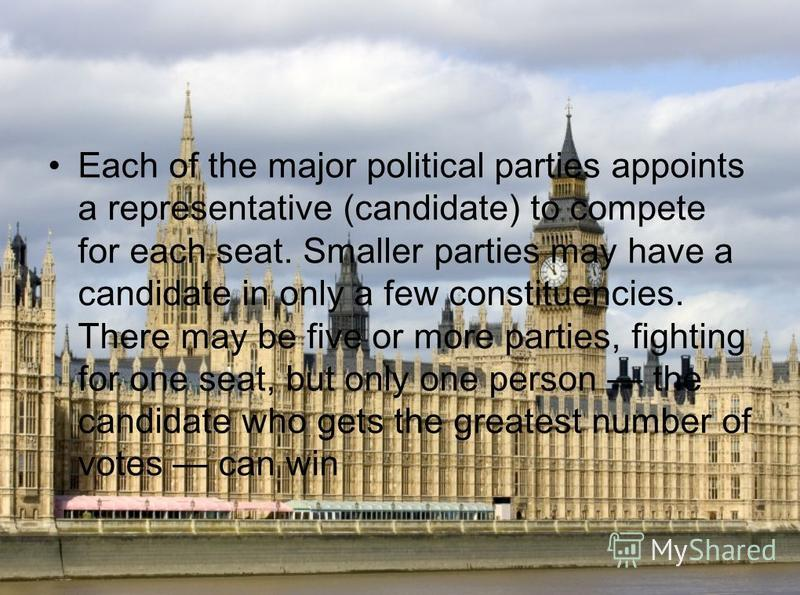 Each of the major political parties appoints a representative (candidate) to compete for each seat. Smaller parties may have a candidate in only a few constituencies. There may be five or more parties, fighting for one seat, but only one person the c