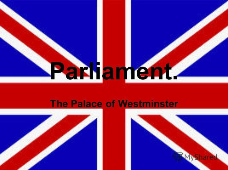 Parliament. The Palace of Westminster