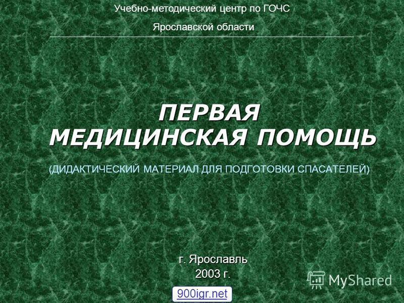ПЕРВАЯ МЕДИЦИНСКАЯ ПОМОЩЬ (ДИДАКТИЧЕСКИЙ МАТЕРИАЛ ДЛЯ ПОДГОТОВКИ СПАСАТЕЛЕЙ) г. Ярославль 2003 г. Учебно-методический центр по ГОЧС Ярославской области __________________________________________________________________________________________________