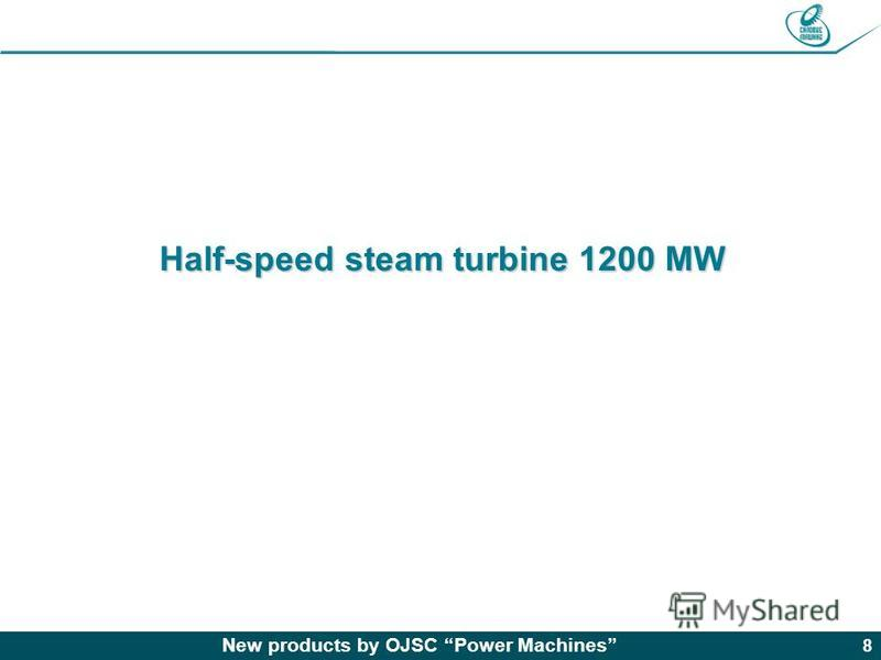 New products by OJSC Power Machines 8 Half-speed steam turbine 1200 MW