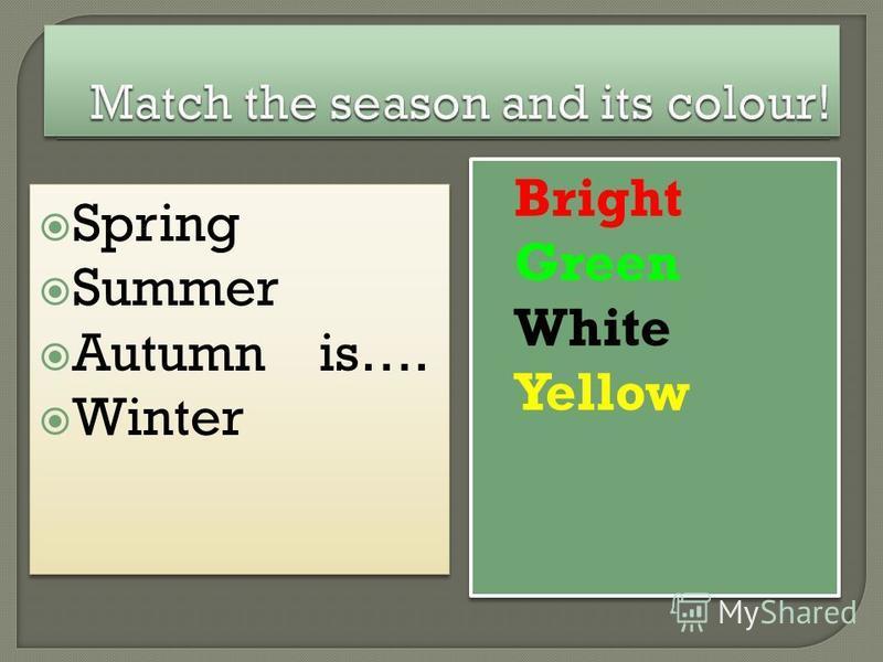 Spring Summer Autumn is…. Winter Spring Summer Autumn is…. Winter Bright Green White Yellow Bright Green White Yellow