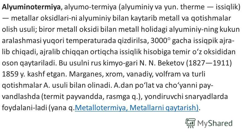 Alyuminotermiya, alyumo-termiya (alyuminiy va yun. therme issiqlik) metallar oksidlari-ni alyuminiy bilan kaytarib metall va qotishmalar olish usuli; biror metall oksidi bilan metall holidagi alyuminiy-ning kukun aralashmasi yuqori temperaturada qizd
