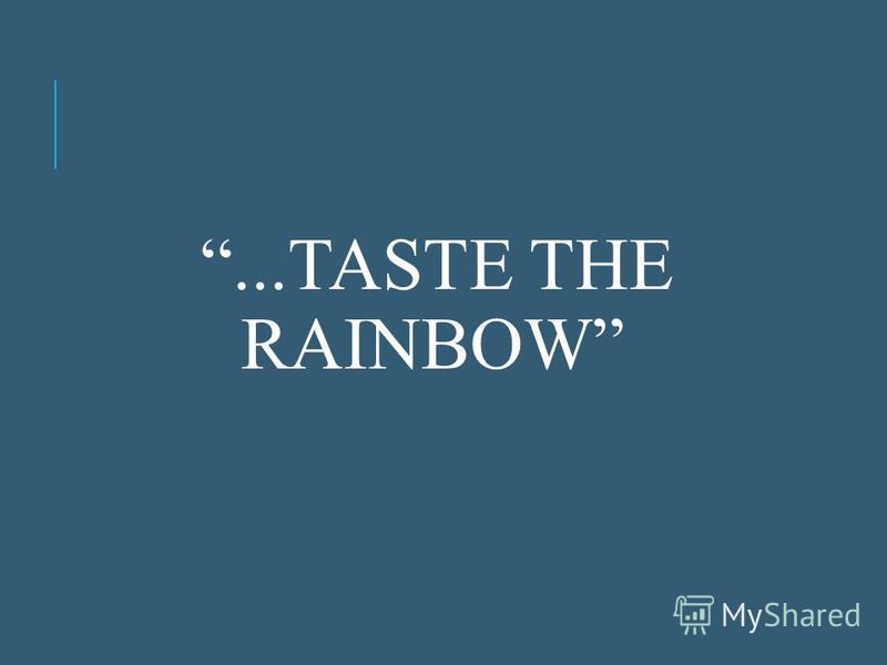 ...TASTE THE RAINBOW