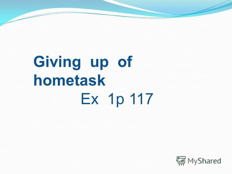 Giving up of hometask Ex 1p 117