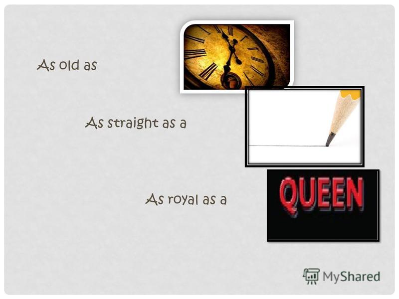 As old as As straight as a As royal as a