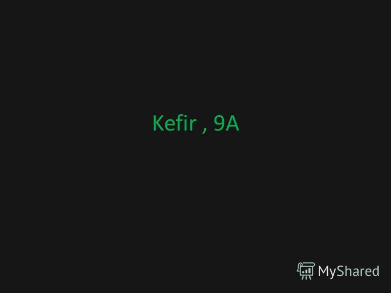Kefir, 9A