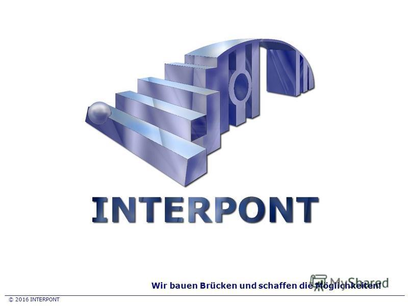 © 2016 INTERPONT Wir bauen Brücken und schaffen die Möglichkeiten!