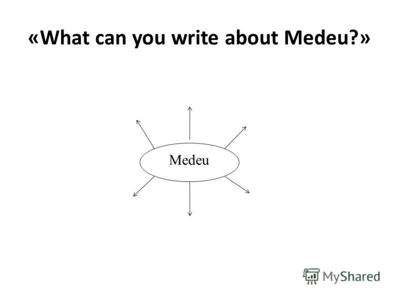 «What can you write about Medeu?» Medeu