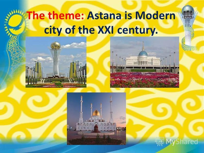 The theme: Astana is Modern city of the XXI century.
