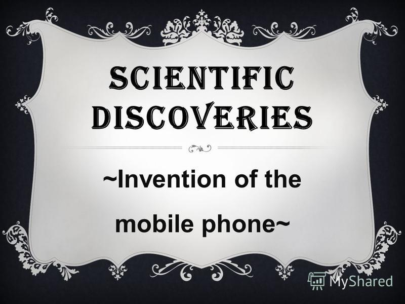 SCIENTIFIC DISCOVERIES ~Invention of the mobile phone~
