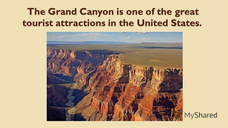 The Grand Canyon is one of the great tourist attractions in the United States. The Grand Canyon is one of the great tourist attractions in the United States.