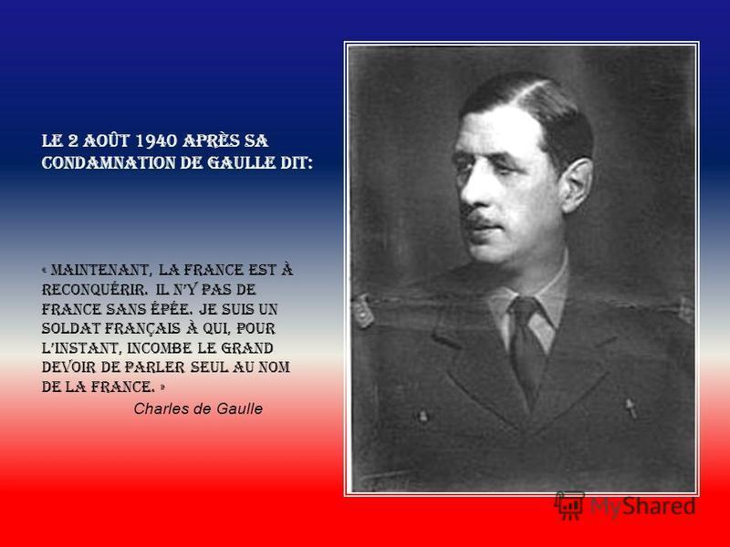 La fin de lespoir est le commencement de la mort. Ch. De Gaulle 02 Août 1940 Le verdict du tribunal ne pouvait être plus sévère : le Général Charles de Gaulle, déjà déchu de sa nationalité, est condamné à la peine capitale par contumace. Le chef de l
