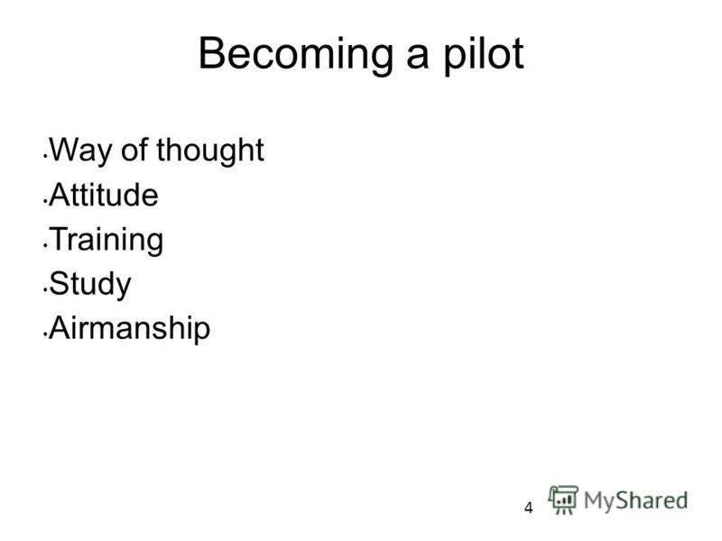4 Becoming a pilot Way of thought Attitude Training Study Airmanship