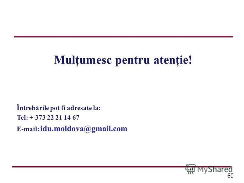 60 Mulţumesc pentru atenţie! Întrebările pot fi adresate la: Tel: + 373 22 21 14 67 E-mail: idu.moldova@gmail.com