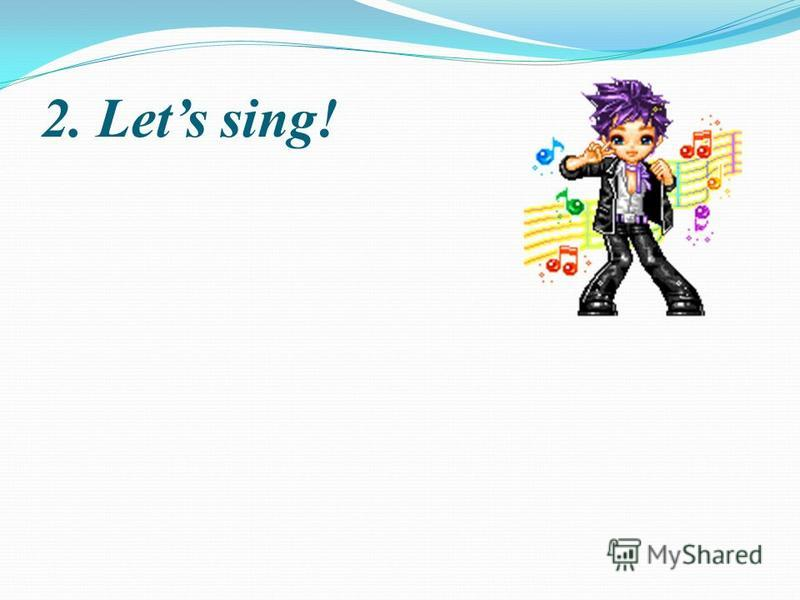 2. Lets sing!