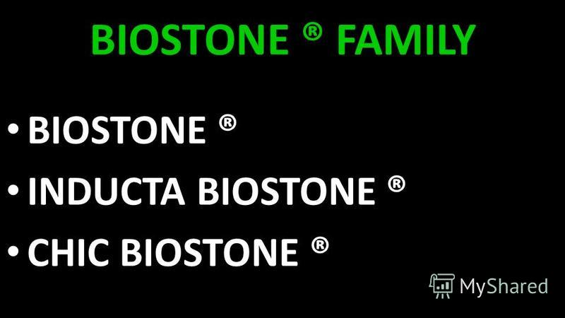 BIOSTONE ® FAMILY BIOSTONE ® INDUCTA BIOSTONE ® CHIC BIOSTONE ®