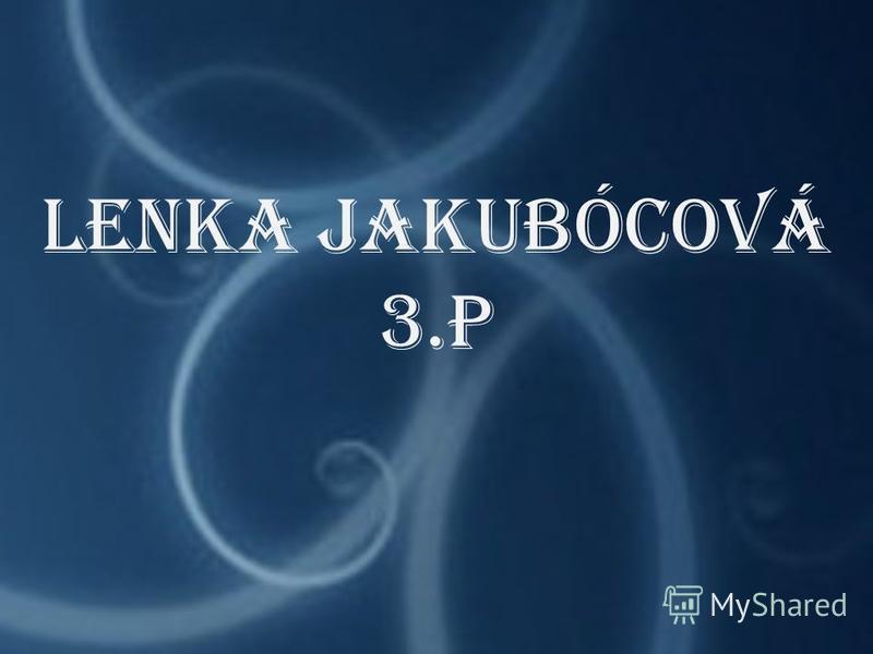 Lenka Jakubócová 3.P