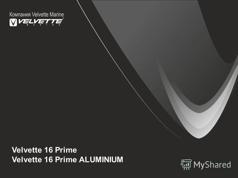 Velvette 16 Prime Velvette 16 Prime ALUMINIUM