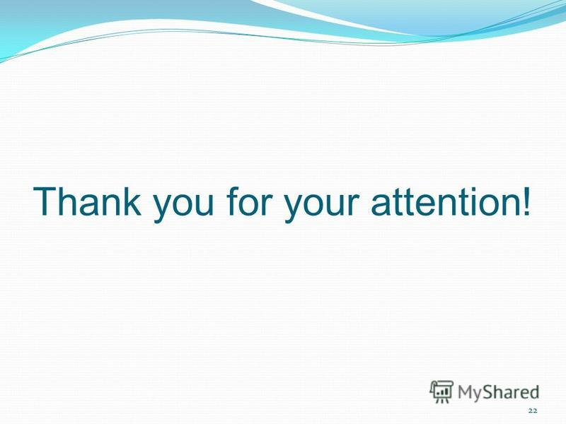 Thank you for your attention! 22