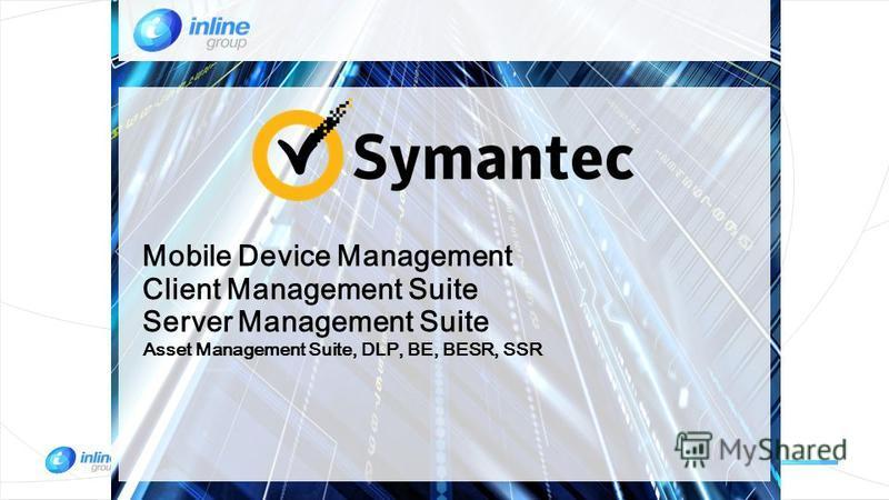 Mobile Device Management Client Management Suite Server Management Suite Asset Management Suite, DLP, BE, BESR, SSR