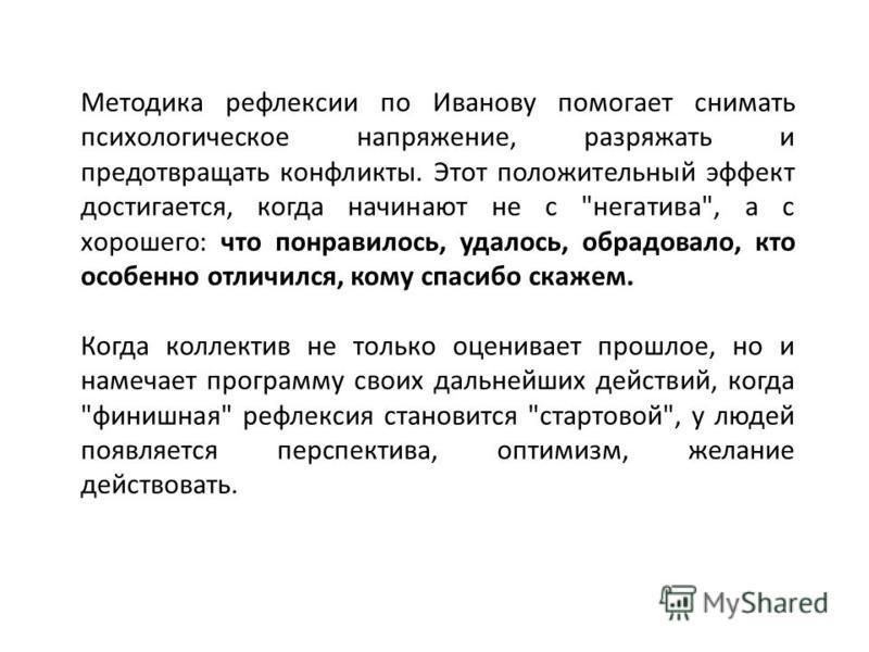 Методика рефлексии по Иванову помогает снимать психологическое напряжение, разряжать и предотвращать конфликты. Этот положительный эффект достигается, когда начинают не с