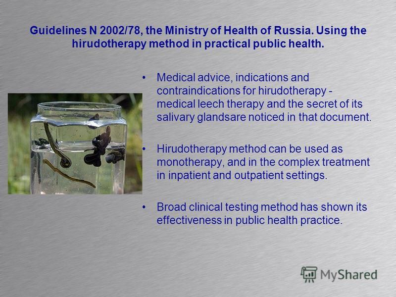 Guidelines N 2002/78, the Ministry of Health of Russia. Using the hirudotherapy method in practical public health. Medical advice, indications and contraindications for hirudotherapy - medical leech therapy and the secret of its salivary glandsare no