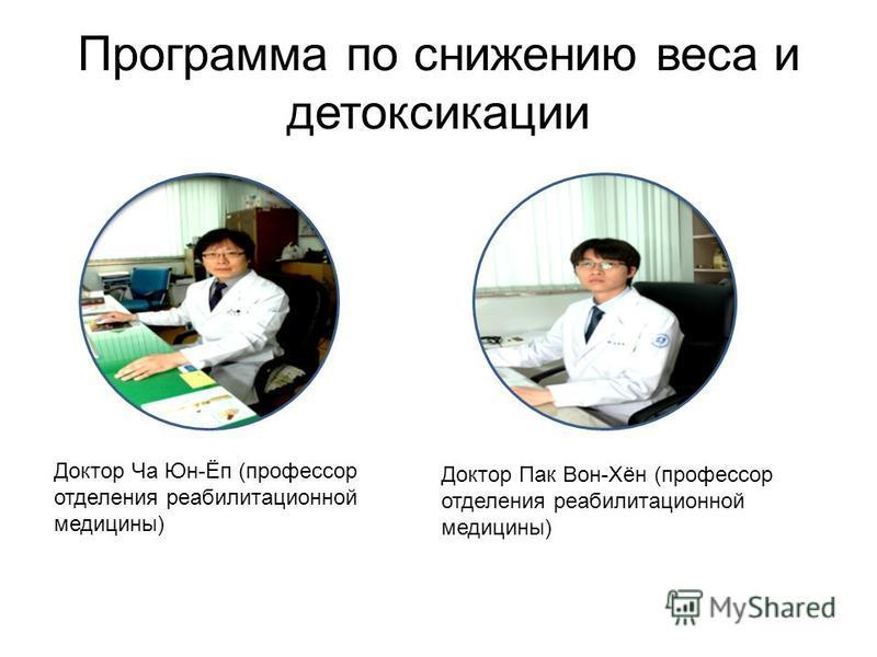 Программа по снижению веса и детоксикации Доктор Ча Юн-Ёп (профессор отделения реабилитационной медицины) Доктор Пак Вон-Хён (профессор отделения реабилитационной медицины)