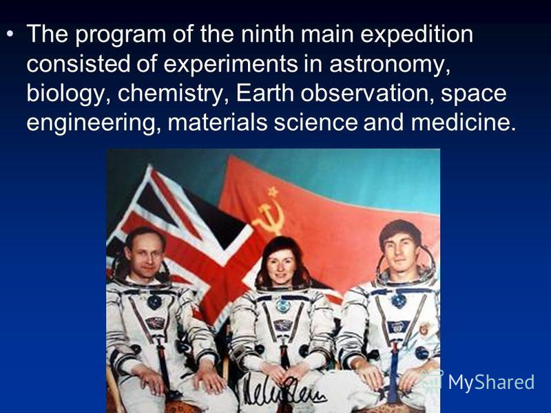The program of the ninth main expedition consisted of experiments in astronomy, biology, chemistry, Earth observation, space engineering, materials science and medicine.
