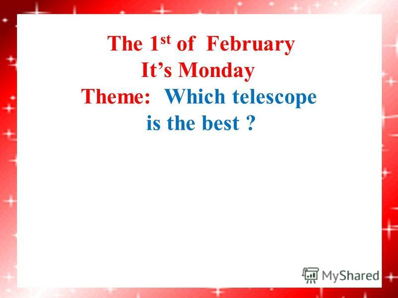 The 1 st of February Its Monday Theme: Which telescope is the best ?