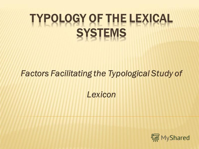Factors Facilitating the Typological Study of Lexicon