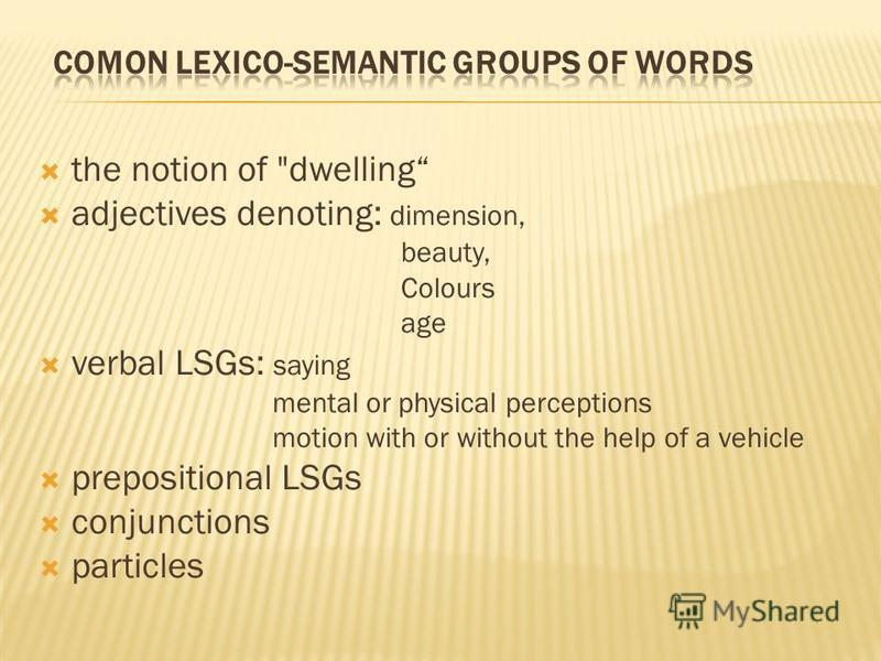 the notion of dwelling adjectives denoting: dimension, beauty, Colours age verbal LSGs: saying mental or physical perceptions motion with or without the help of a vehicle prepositional LSGs conjunctions particles