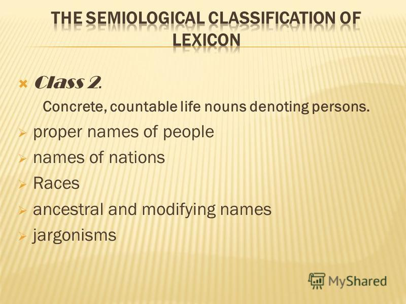 Class 2. Concrete, countable life nouns denoting persons. proper names of people names of nations Races ancestral and modifying names jargonisms