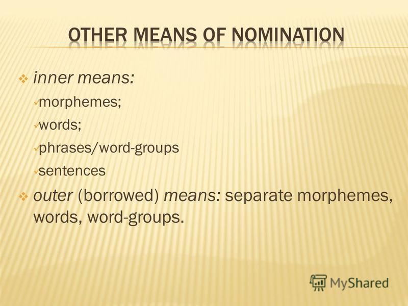inner means: morphemes; words; phrases/word-groups sentences outer (borrowed) means: separate morphemes, words, word-groups.