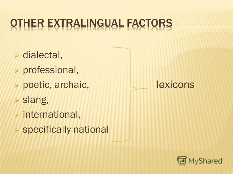 dialectal, professional, poetic, archaic, lexicons slang, international, specifically national