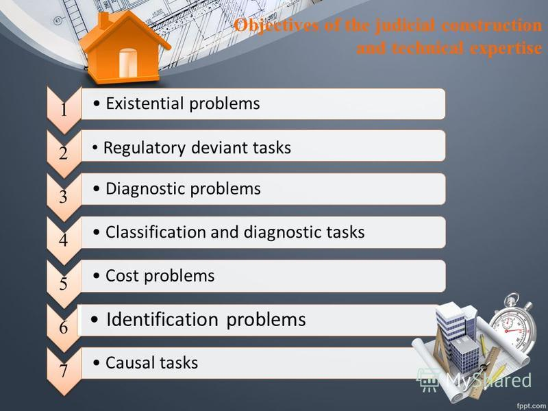 Objectives of the judicial construction and technical expertise 1 Existential problems 2 Regulatory deviant tasks 3 Diagnostic problems 4 Classification and diagnostic tasks 5 Cost problems 6 Identification problems 7 Causal tasks