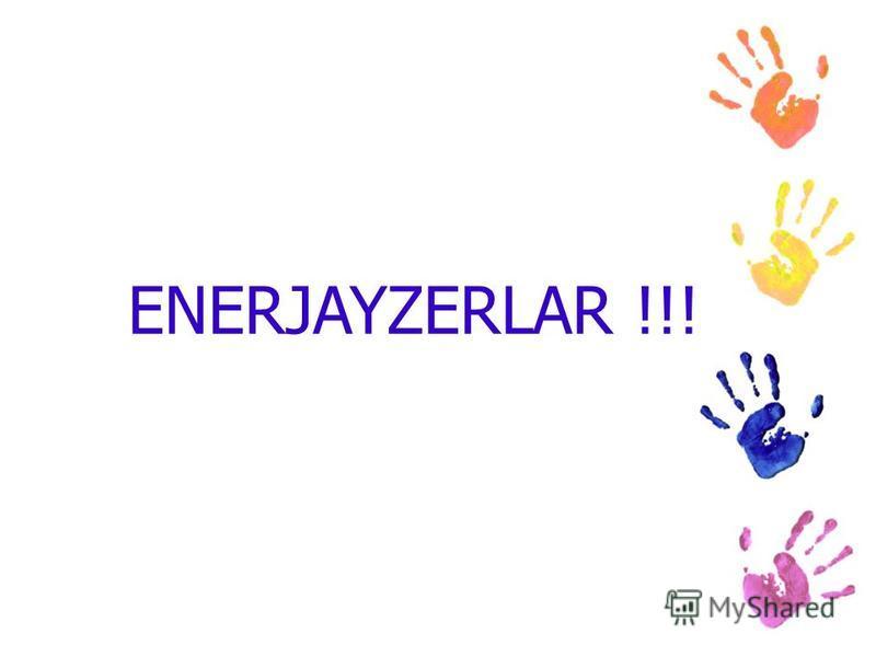 ENERJAYZERLAR !!!