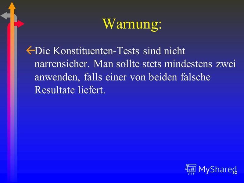 12 Warnung: ßDie Konstituenten-Tests sind nicht narrensicher. Man sollte stets mindestens zwei anwenden, falls einer von beiden falsche Resultate liefert.