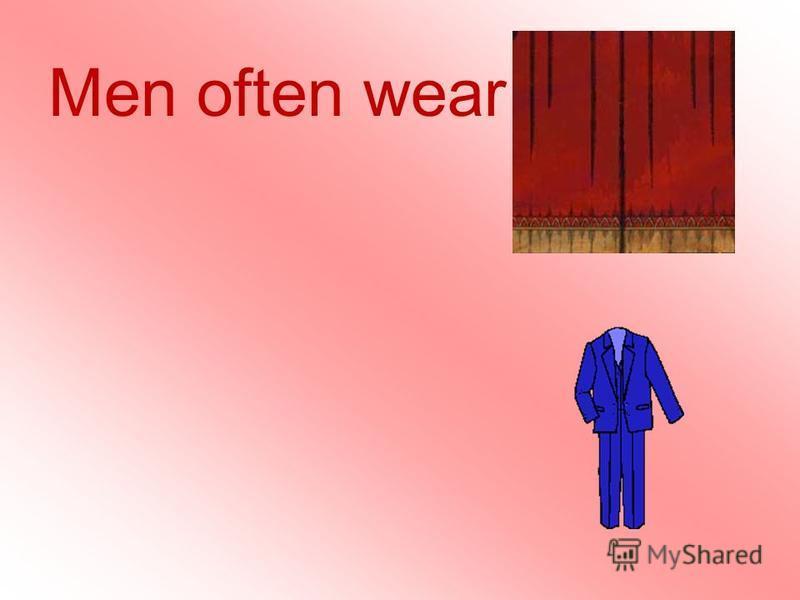 Men often wear suits.