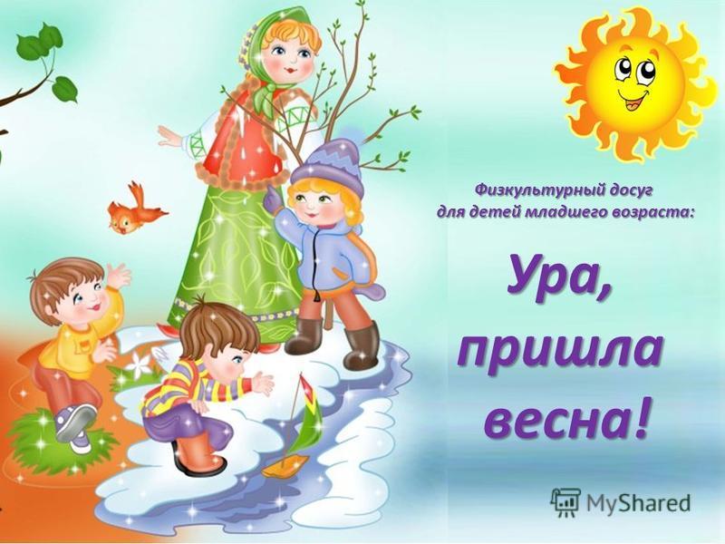 Ура,пришла весна! Физкультурный досуг для детей младшего возраста: