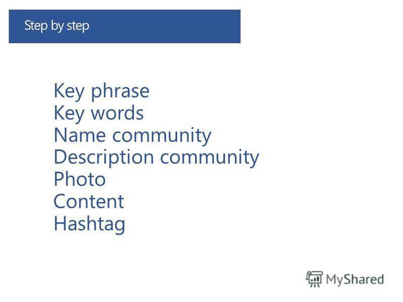 Key phrase Key words Name community Description community Photo Content Hashtag Step by step