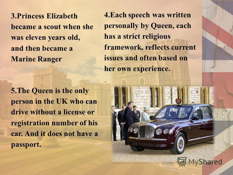 3.Princess Elizabeth became a scout when she was eleven years old, and then became a Marine Ranger 4.Each speech was written personally by Queen, each has a strict religious framework, reflects current issues and often based on her own experience. 5.