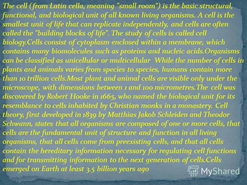 The cell (from Latin cella, meaning